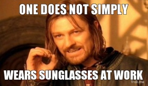 one does not wear sunglasses at work